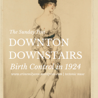 "THE SUNDAY POST: ""Downton Downstairs"" Birth Control in 1924"