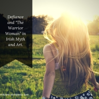 """Defiance and """"The Warrior Woman"""" in Irish Myth and Art"""